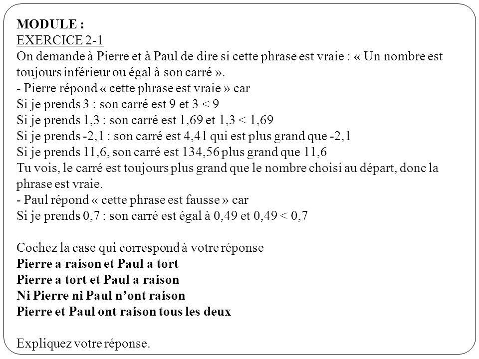 MODULE : EXERCICE 2-1 On demande à Pierre et à Paul de dire si cette phrase est vraie : « Un nombre est toujours inférieur ou égal à son carré ». - Pi