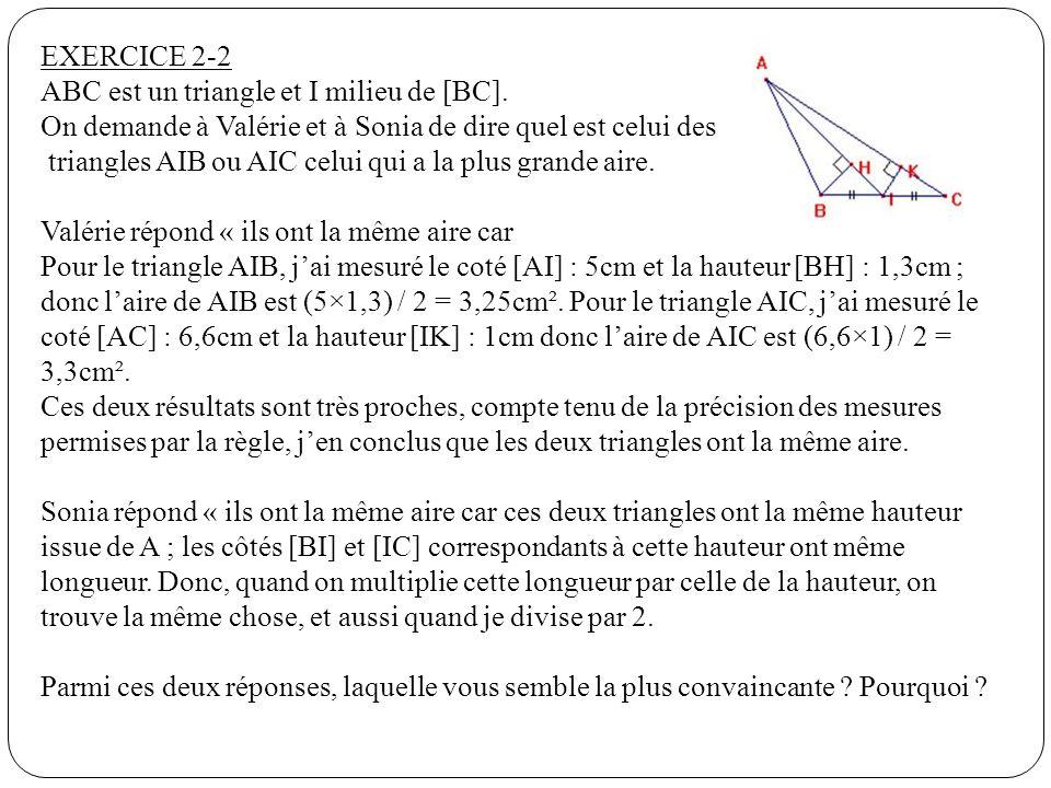 EXERCICE 2-2 ABC est un triangle et I milieu de [BC]. On demande à Valérie et à Sonia de dire quel est celui des triangles AIB ou AIC celui qui a la p