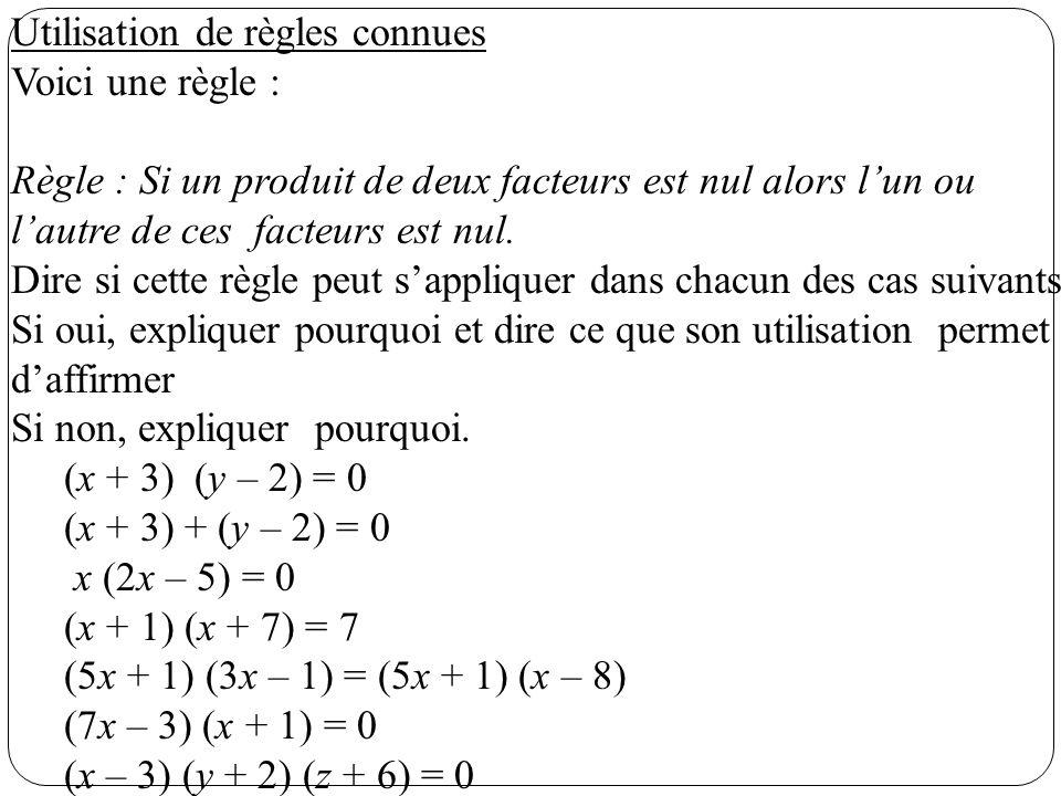 Utilisation de règles connues Voici une règle : Règle : Si un produit de deux facteurs est nul alors lun ou lautre de ces facteurs est nul. Dire si ce