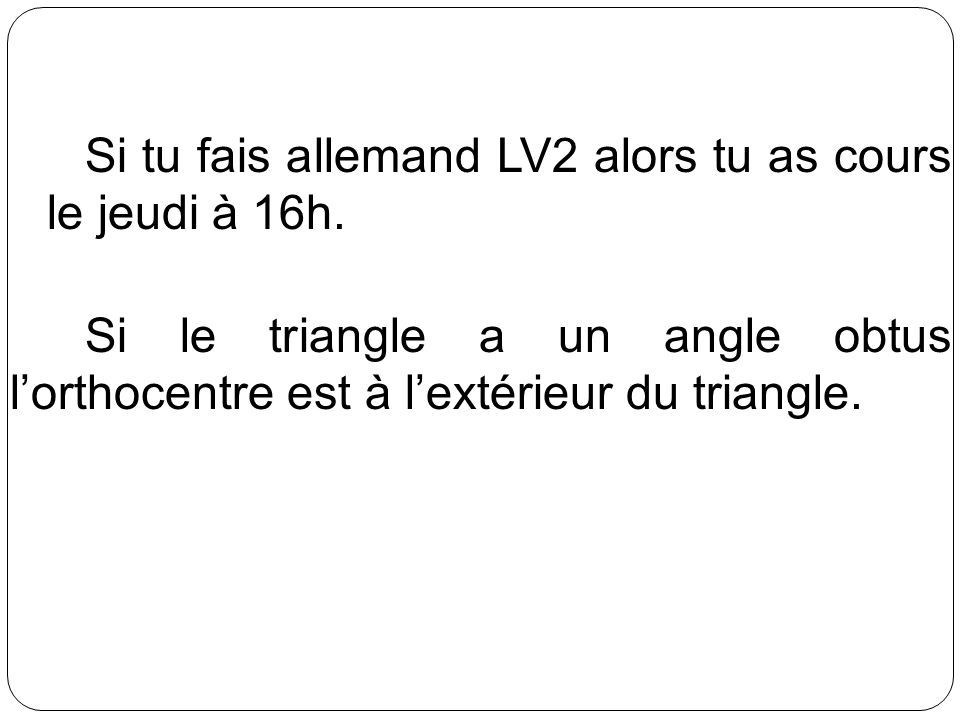 Si tu fais allemand LV2 alors tu as cours le jeudi à 16h. Si le triangle a un angle obtus lorthocentre est à lextérieur du triangle.