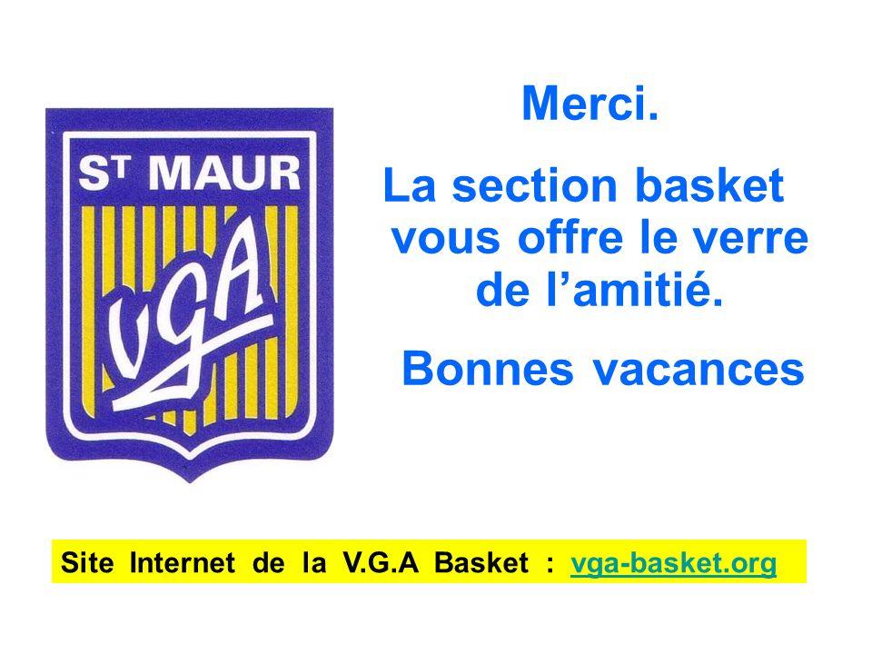 Merci. La section basket vous offre le verre de lamitié. Bonnes vacances Site Internet de la V.G.A Basket : vga-basket.orgvga-basket.org