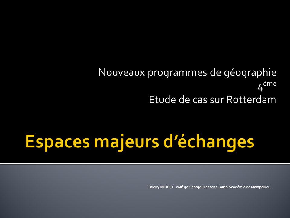 Nouveaux programmes de géographie 4 ème Etude de cas sur Rotterdam Thierry MICHEL collège George Brassens Lattes Académie de Montpellier.