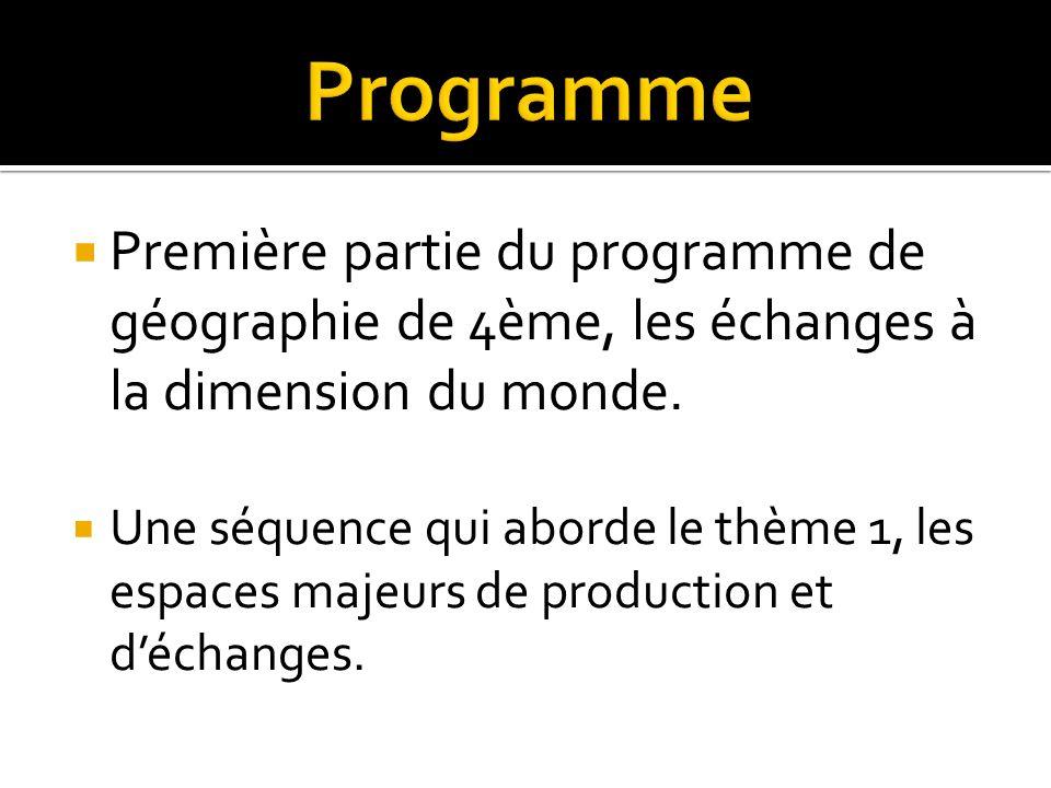 Première partie du programme de géographie de 4ème, les échanges à la dimension du monde. Une séquence qui aborde le thème 1, les espaces majeurs de p