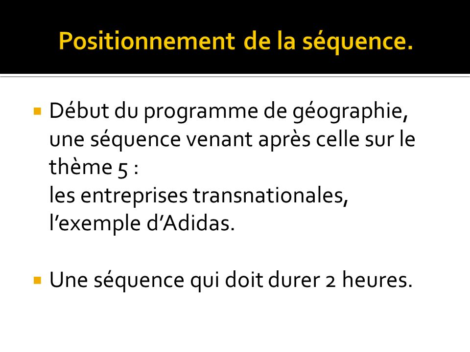 Début du programme de géographie, une séquence venant après celle sur le thème 5 : les entreprises transnationales, lexemple dAdidas. Une séquence qui