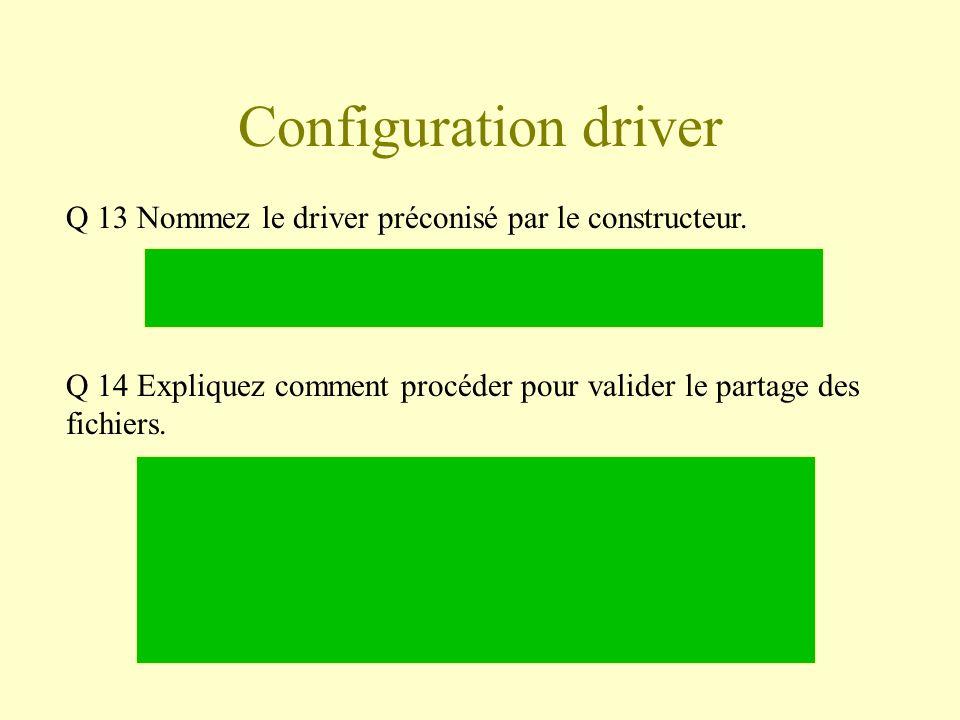 Configuration driver Q 13 Nommez le driver préconisé par le constructeur. Q 14 Expliquez comment procéder pour valider le partage des fichiers.