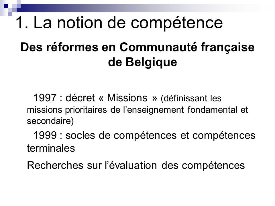 1. La notion de compétence Des réformes en Communauté française de Belgique 1997 : décret « Missions » (définissant les missions prioritaires de lense