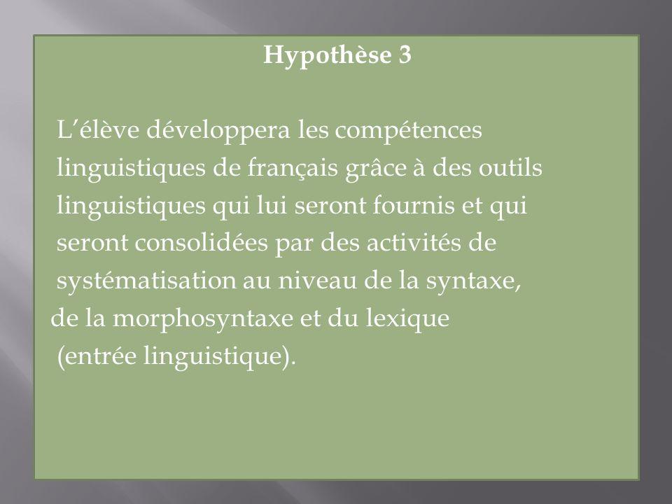 Hypothèse 3 Lélève développera les compétences linguistiques de français grâce à des outils linguistiques qui lui seront fournis et qui seront consoli