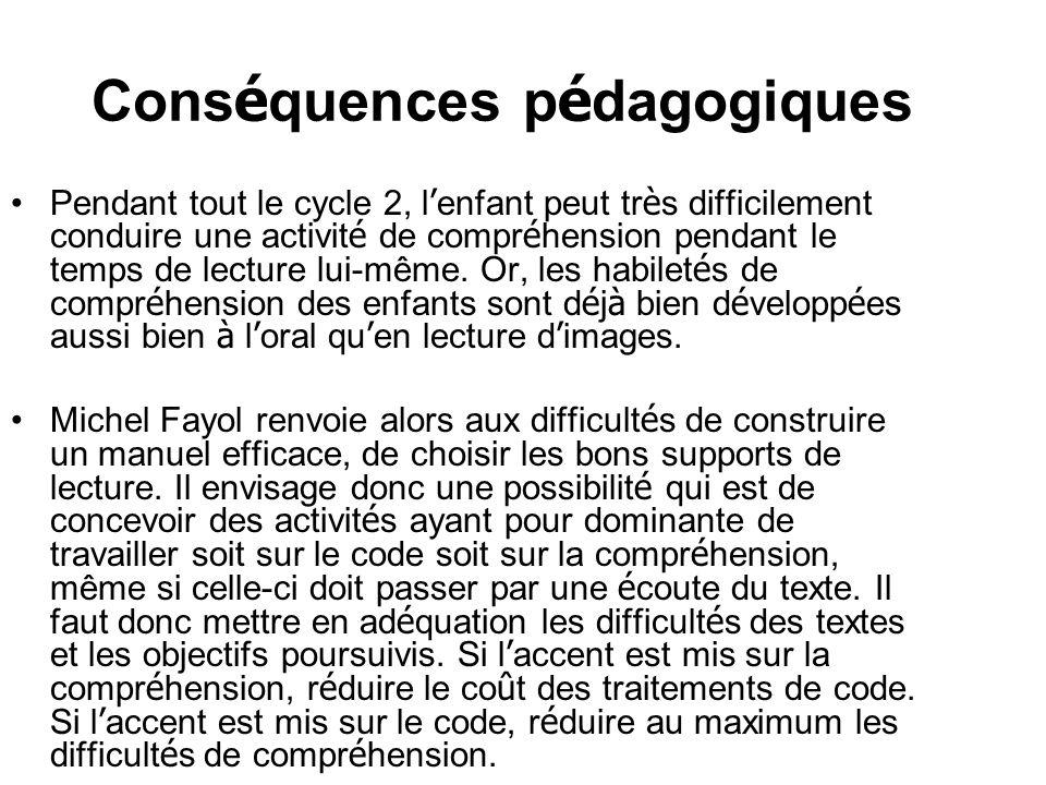 Cons é quences p é dagogiques Pendant tout le cycle 2, l enfant peut tr è s difficilement conduire une activit é de compr é hension pendant le temps d