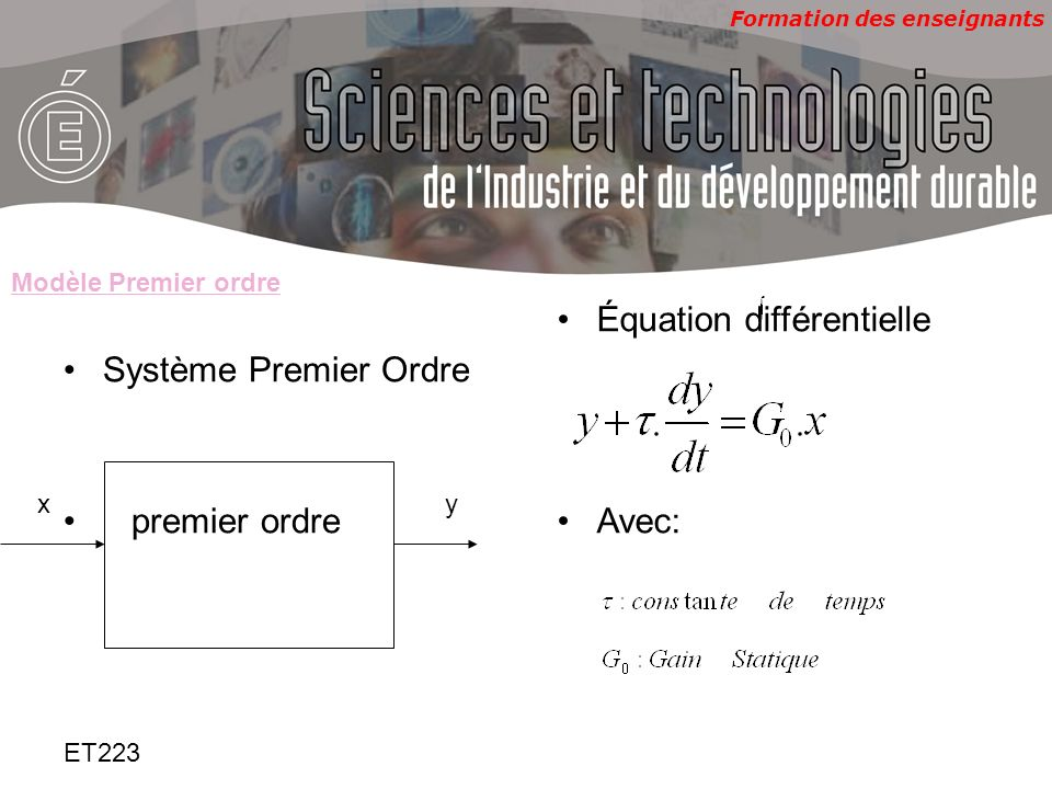 Formation des enseignants ET223 Fonction de transfert Réponse indicielle X(t)=échelon damplitude E Tangente à lorigine modèle premier ordre Temps de réponse(à 5%): table