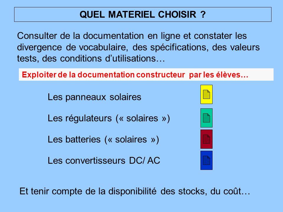 QUEL MATERIEL CHOISIR ? Et tenir compte de la disponibilité des stocks, du coût… Les panneaux solaires Consulter de la documentation en ligne et const