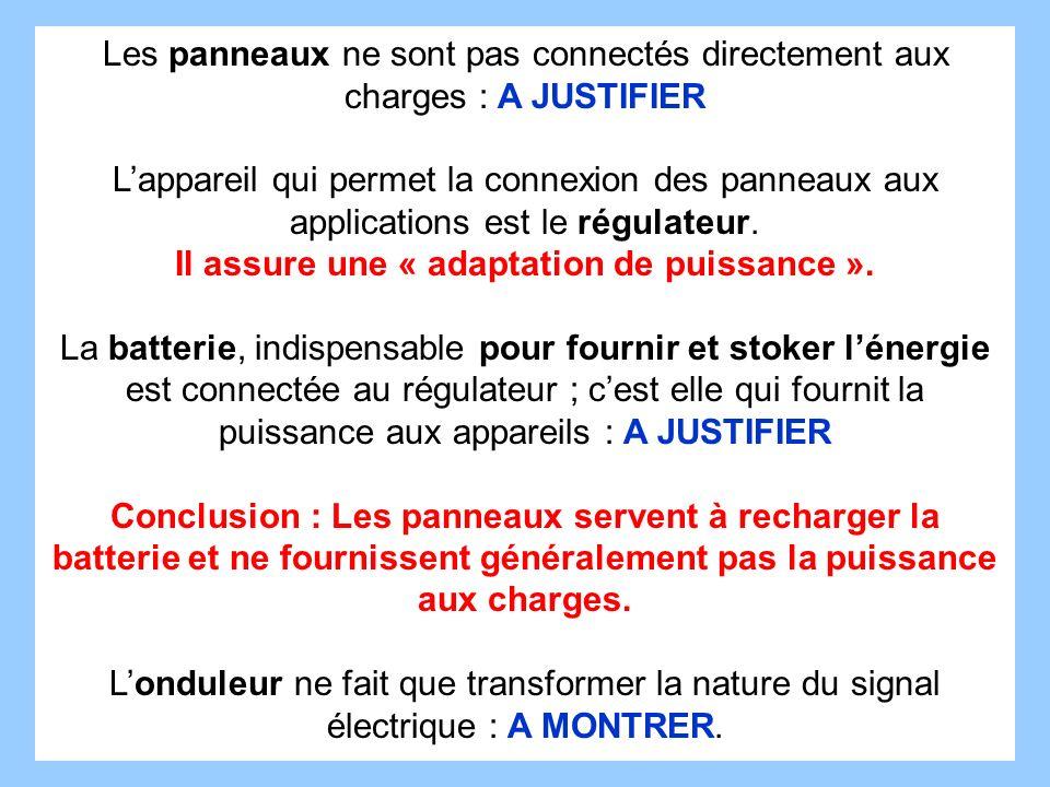 POUR PARVENIR A CES CONCLUSIONS Les panneaux ne sont pas connectés directement aux charges : A JUSTIFIER Lappareil qui permet la connexion des panneau