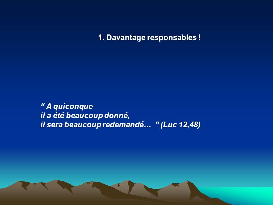 A quiconque il a été beaucoup donné, il sera beaucoup redemandé… (Luc 12,48) 1. Davantage responsables !