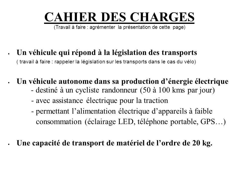 CAHIER DES CHARGES (Travail à faire : agrémenter la présentation de cette page) Un véhicule qui répond à la législation des transports ( travail à fai