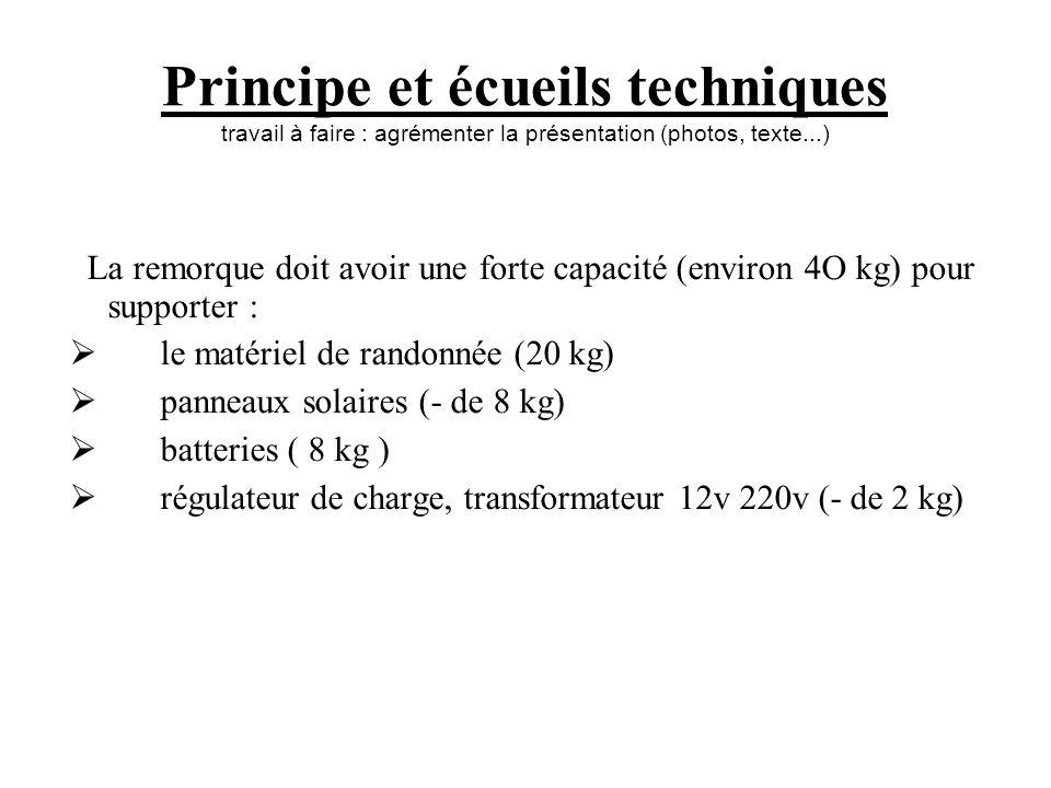 Principe et écueils techniques travail à faire : agrémenter la présentation (photos, texte...) La remorque doit avoir une forte capacité (environ 4O k