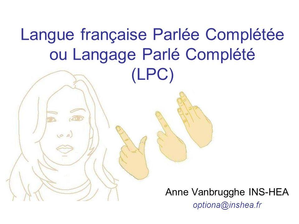 Langue française Parlée Complétée ou Langage Parlé Complété (LPC) Anne Vanbrugghe INS-HEA optiona@inshea.fr