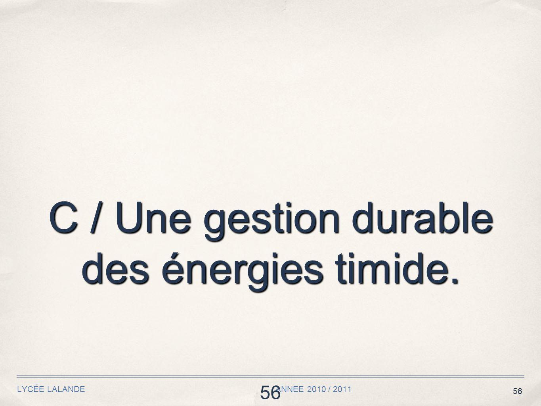 56 LYCÉE LALANDE ANNEE 2010 / 2011 56 C / Une gestion durable des énergies timide.