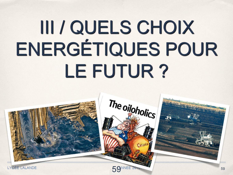 59 III / QUELS CHOIX ENERGÉTIQUES POUR LE FUTUR ? LYCÉE LALANDE ANNEE 2010 / 2011 59