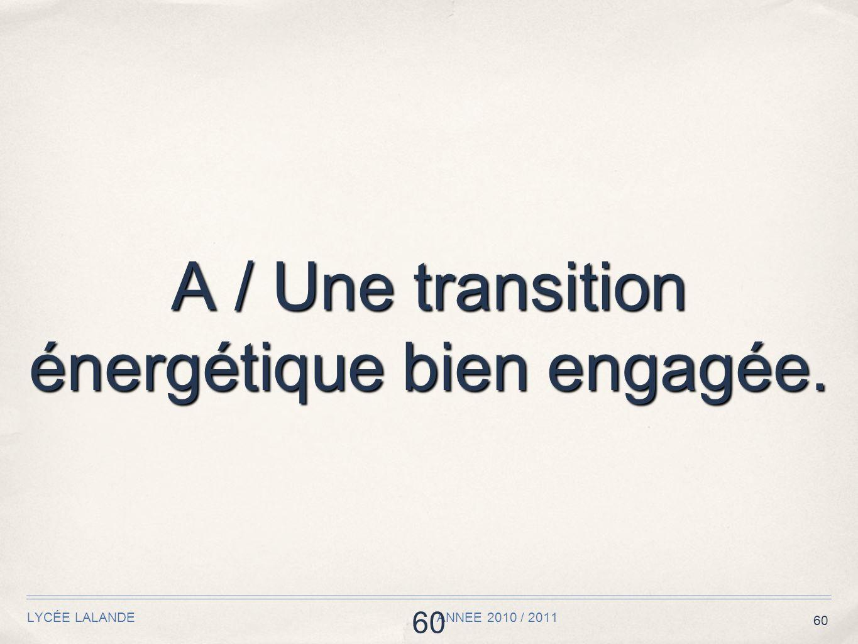 60 LYCÉE LALANDE ANNEE 2010 / 2011 60 A / Une transition énergétique bien engagée.