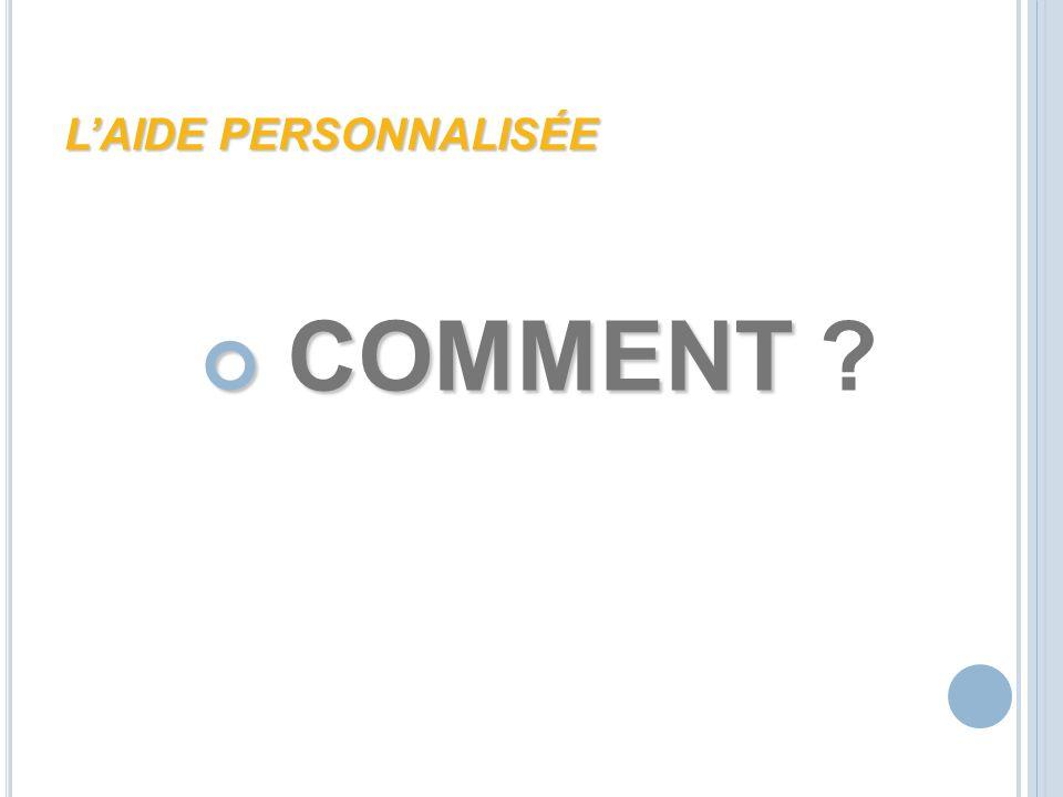 LAIDE PERSONNALISÉE COMMENT COMMENT ?