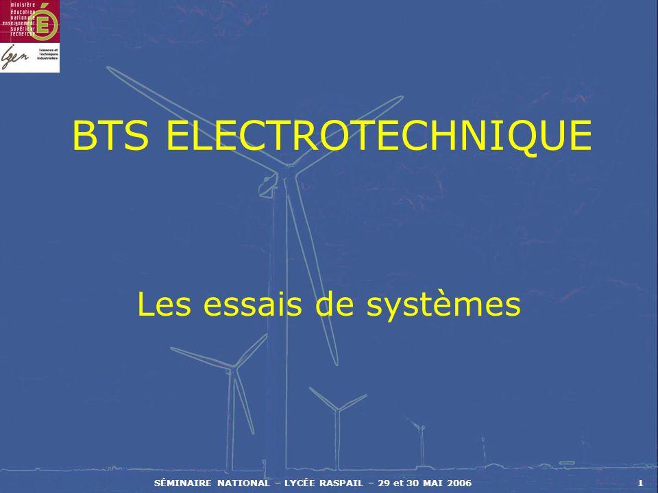 SÉMINAIRE NATIONAL – LYCÉE RASPAIL – 29 et 30 MAI 20061 BTS ELECTROTECHNIQUE Les essais de systèmes