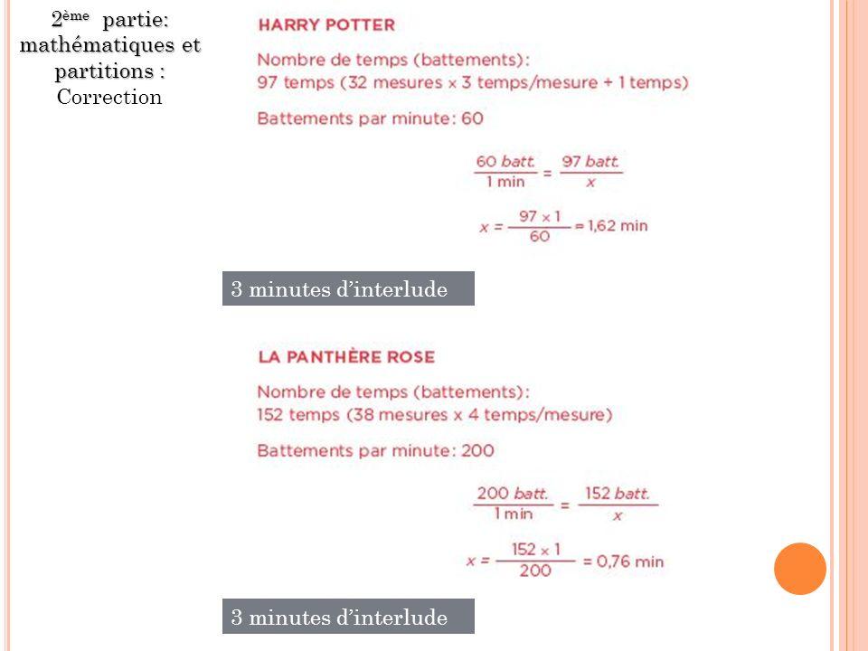 2 ème partie: mathématiques et partitions : 2 ème partie: mathématiques et partitions : Correction 3 minutes dinterlude
