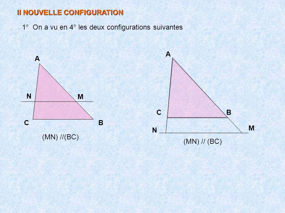 1° On a vu en 4° les deux configurations suivantes BC N M A (MN) //(BC) II NOUVELLE CONFIGURATION A BC M N