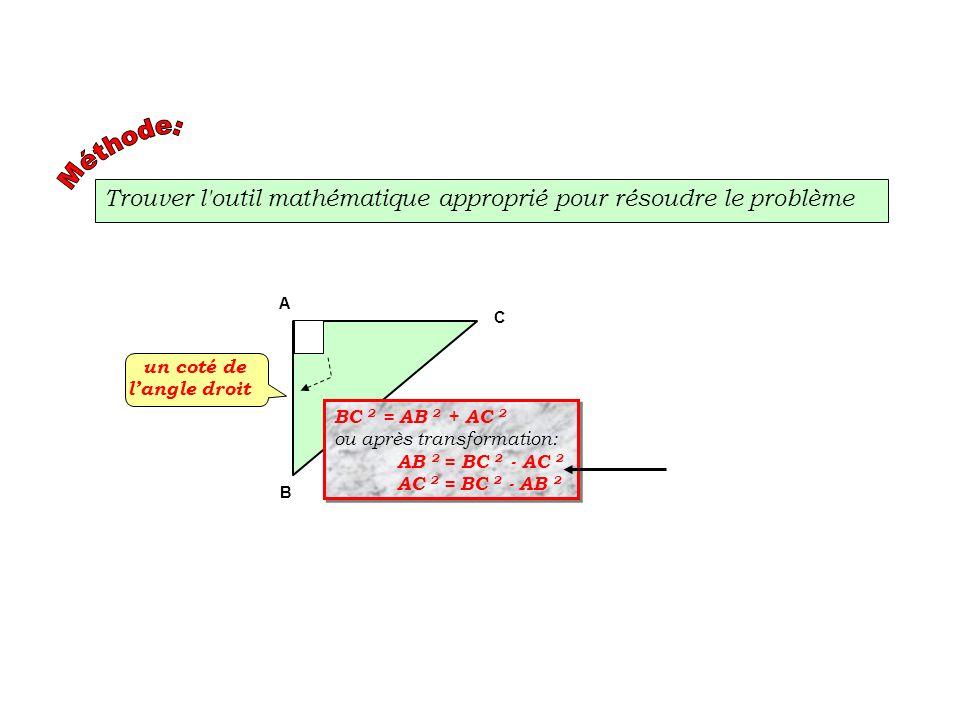 Trouver l'outil mathématique approprié pour résoudre le problème un coté de langle droit A B C BC 2 = AB 2 + AC 2 ou après transformation: AB 2 = BC 2
