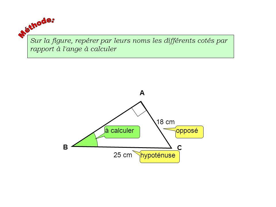 Sur la figure, repérer par leurs noms les différents cotés par rapport à l'ange à calculer hypoténuse A C à calculeropposé 18 cm 25 cm B