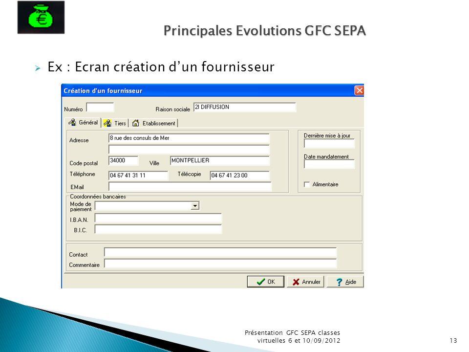Ex : Ecran création dun fournisseur Présentation GFC SEPA classes virtuelles 6 et 10/09/201213 Principales Evolutions GFC SEPA