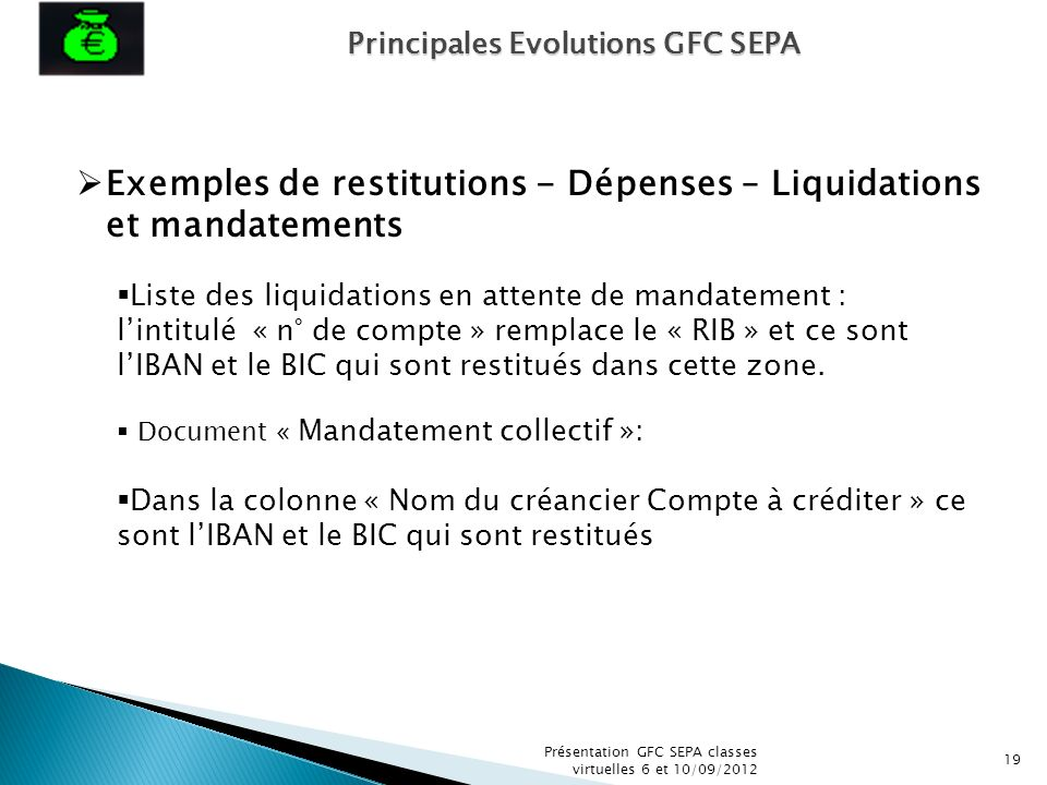 Présentation GFC SEPA classes virtuelles 6 et 10/09/2012 19 Exemples de restitutions - Dépenses – Liquidations et mandatements Liste des liquidations