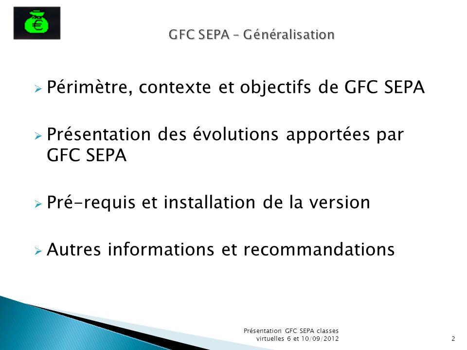 Périmètre, contexte et objectifs de GFC SEPA Présentation des évolutions apportées par GFC SEPA Pré-requis et installation de la version Autres inform