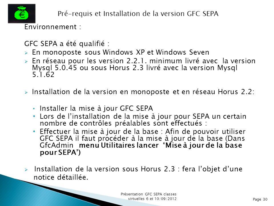 Environnement : GFC SEPA a été qualifié : En monoposte sous Windows XP et Windows Seven En réseau pour les version 2.2.1. minimum livré avec la versio