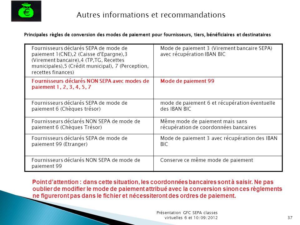 Présentation GFC SEPA classes virtuelles 6 et 10/09/201237 Principales règles de conversion des modes de paiement pour fournisseurs, tiers, bénéficiai