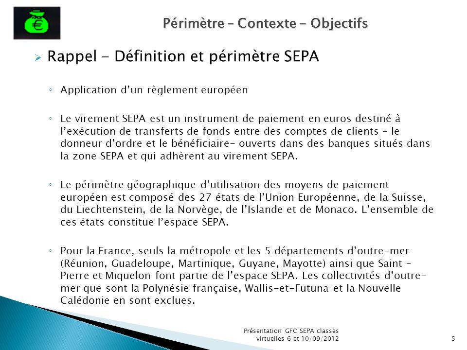 Rappel - Définition et périmètre SEPA Application dun règlement européen Le virement SEPA est un instrument de paiement en euros destiné à lexécution