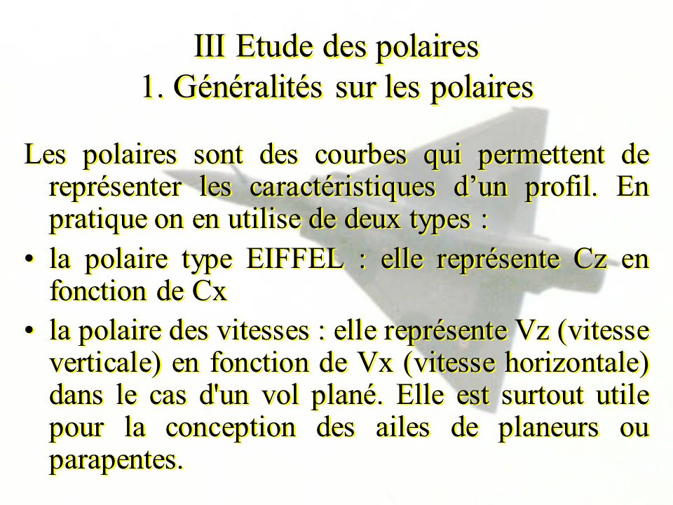 III Etude des polaires 1. Généralités sur les polaires Les polaires sont des courbes qui permettent de représenter les caractéristiques dun profil. En