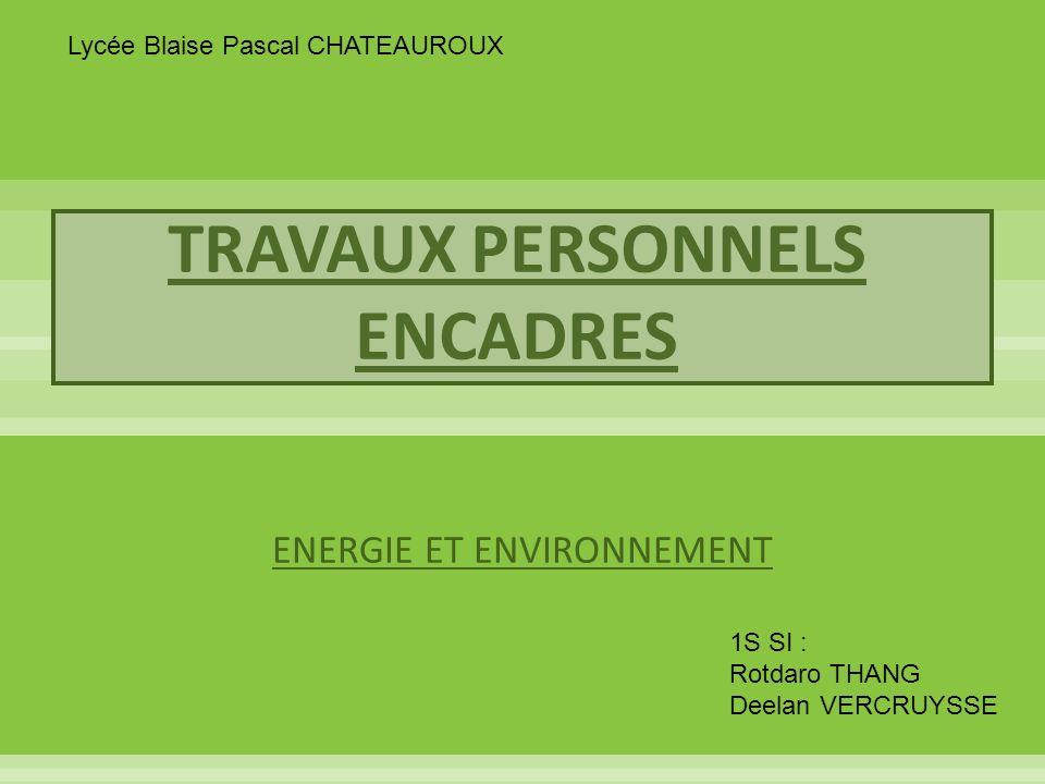 TRAVAUX PERSONNELS ENCADRES ENERGIE ET ENVIRONNEMENT Lycée Blaise Pascal CHATEAUROUX 1S SI : Rotdaro THANG Deelan VERCRUYSSE