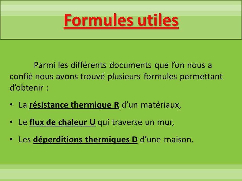 Formules utiles Parmi les différents documents que lon nous a confié nous avons trouvé plusieurs formules permettant dobtenir : La résistance thermiqu