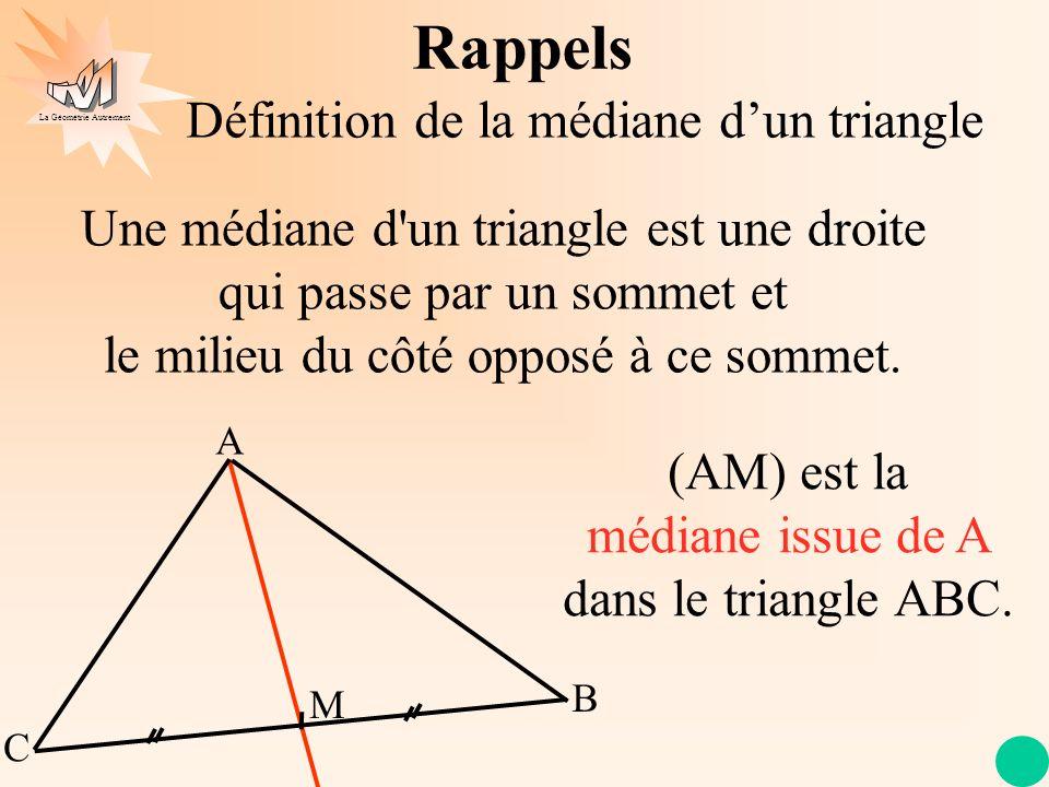 La Géométrie Autrement Une médiane d'un triangle est une droite qui passe par un sommet et le milieu du côté opposé à ce sommet. Rappels A C B M (AM)
