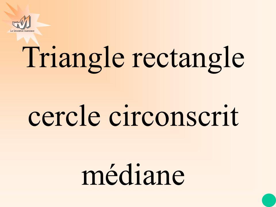 La Géométrie Autrement Triangle rectangle cercle circonscrit médiane