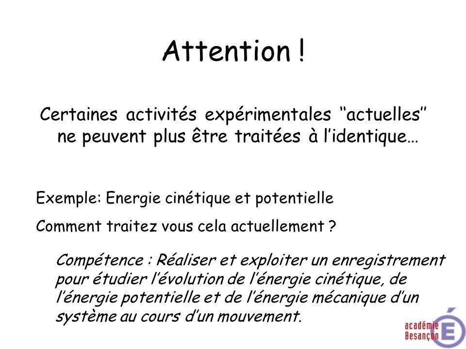 Attention ! Certaines activités expérimentales actuelles ne peuvent plus être traitées à lidentique… Exemple: Energie cinétique et potentielle Comment