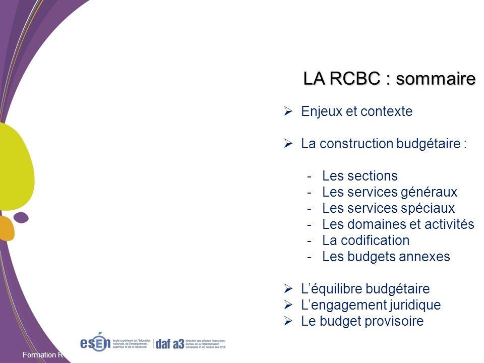 Formation RCBC DAF/Esen - octobre 2011 LA RCBC : sommaire Enjeux et contexte La construction budgétaire : -Les sections -Les services généraux -Les se
