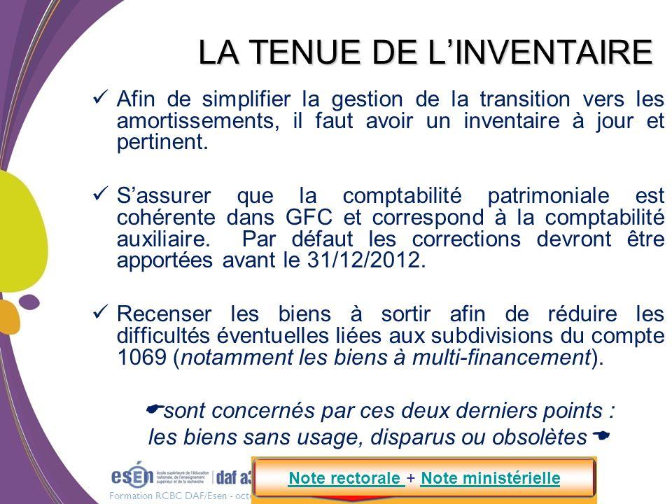 Formation RCBC DAF/Esen - octobre 2011 LA TENUE DE LINVENTAIRE Afin de simplifier la gestion de la transition vers les amortissements, il faut avoir u