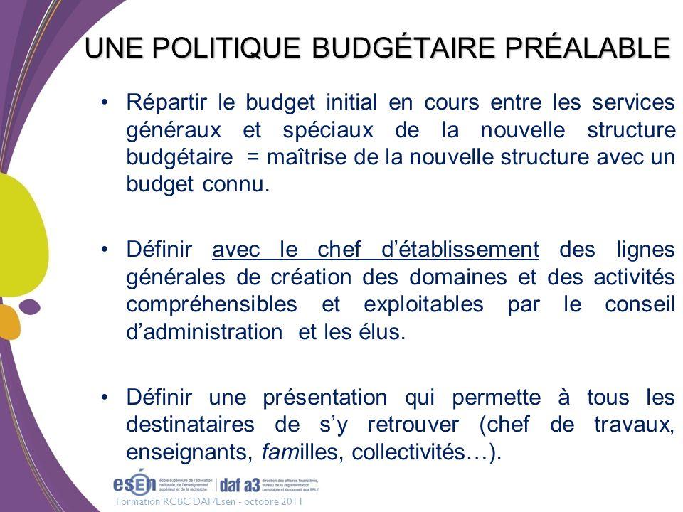 Formation RCBC DAF/Esen - octobre 2011 UNE POLITIQUE BUDGÉTAIRE PRÉALABLE Répartir le budget initial en cours entre les services généraux et spéciaux