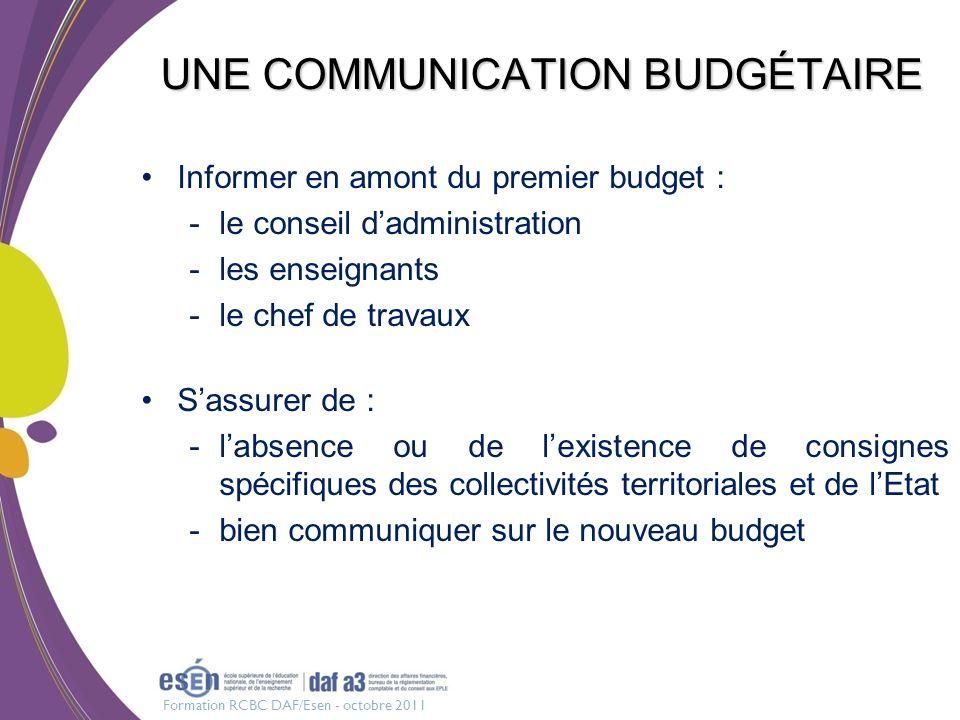 Formation RCBC DAF/Esen - octobre 2011 UNE COMMUNICATION BUDGÉTAIRE Informer en amont du premier budget : -le conseil dadministration -les enseignants