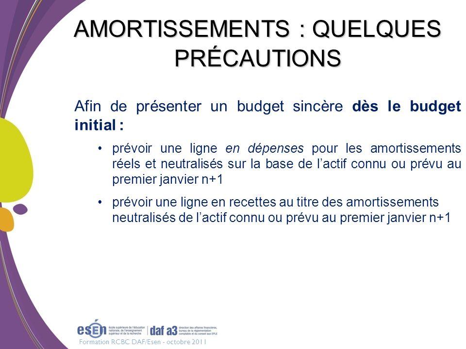 Formation RCBC DAF/Esen - octobre 2011 AMORTISSEMENTS : QUELQUES PRÉCAUTIONS Afin de présenter un budget sincère dès le budget initial : prévoir une l