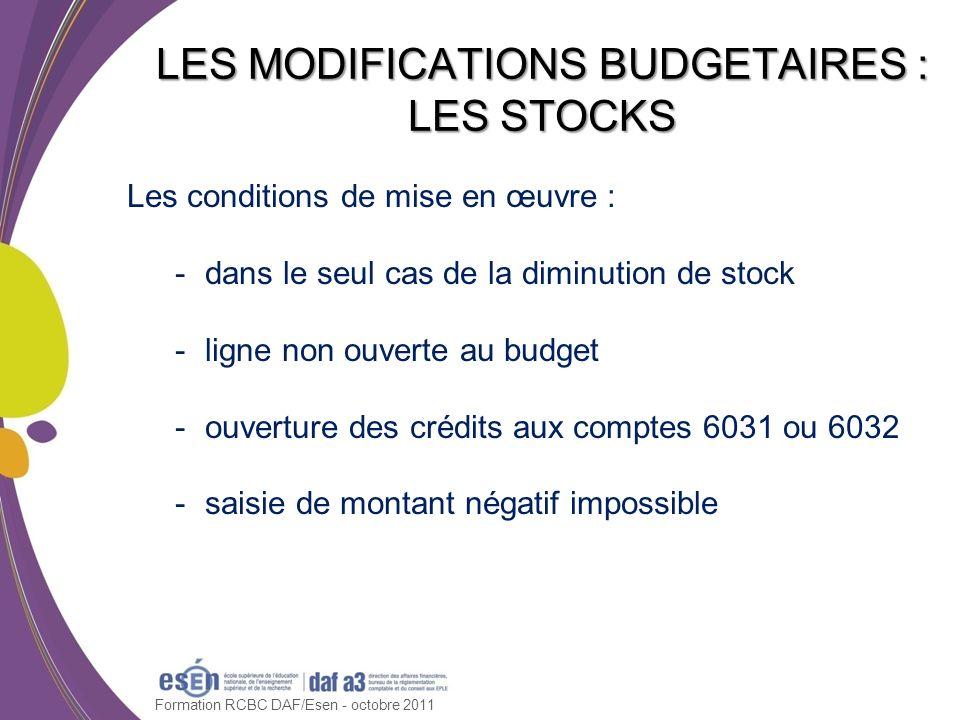 Les conditions de mise en œuvre : -dans le seul cas de la diminution de stock -ligne non ouverte au budget -ouverture des crédits aux comptes 6031 ou