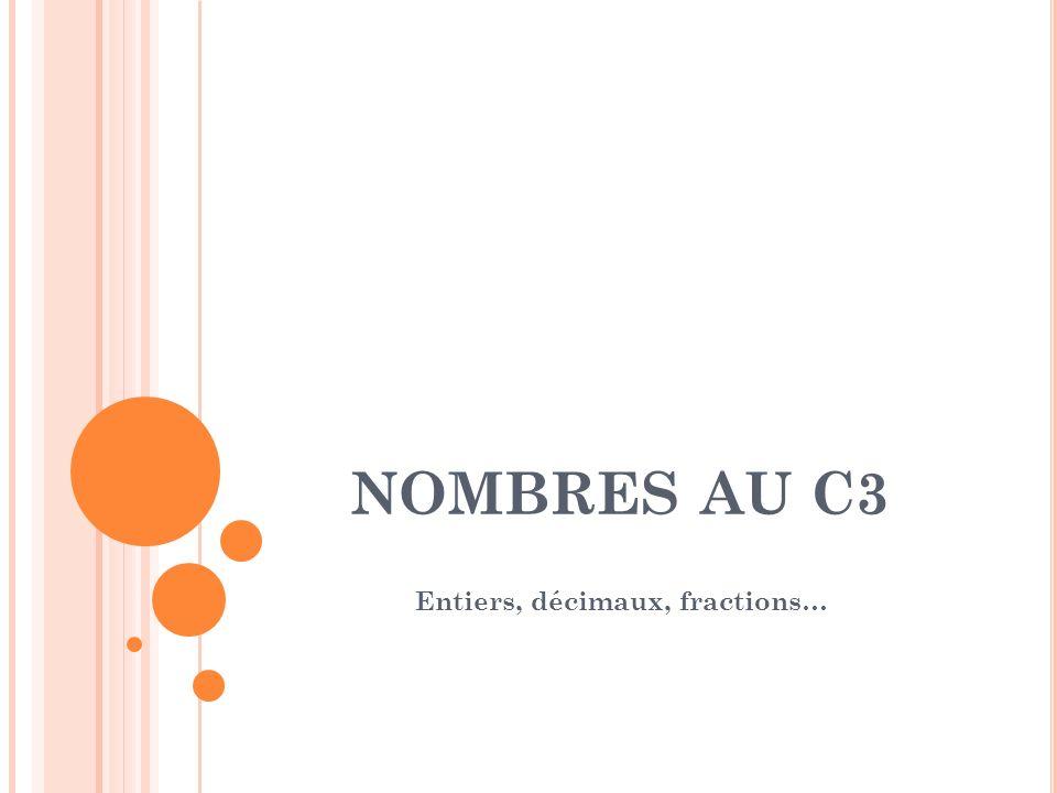 NOMBRES AU C3 Entiers, décimaux, fractions…
