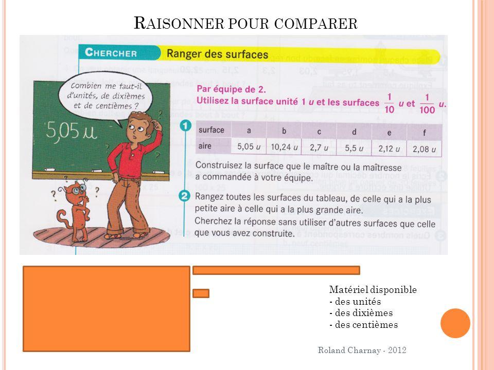 Roland Charnay - 2012 R AISONNER POUR COMPARER Matériel disponible - des unités - des dixièmes - des centièmes