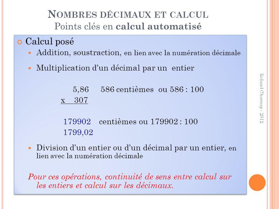 Calcul posé Addition, soustraction, en lien avec la numération décimale Multiplication dun décimal par un entier 5,86586 centièmes ou 586 : 100 x 307