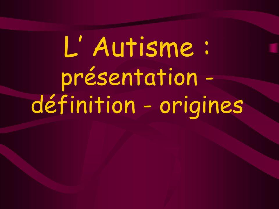 L Autisme : présentation - définition - origines